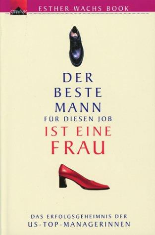 9783720522168: Der Beste Mann f�r diesen Job ist eine Frau - Das Erfolgsgeheimis der US-Top-Managerinnen