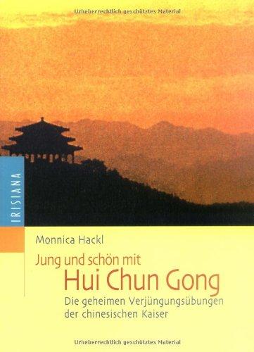 9783720523738: Jung und schön mit Hui Chun Gong. Die geheimen Verjüngungsübungen der chinesischen Kaiser.