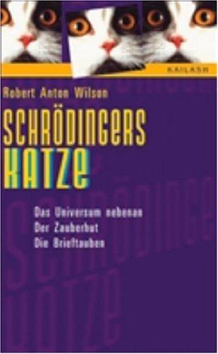 Schrödingers Katze. Das Universum nebenan / Der Zauberhut / Die Brieftauben. (9783720523837) by Robert Anton Wilson