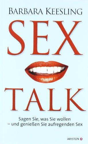 9783720526272: Sex Talk: Sagen Sie, was Sie wollen - und genießen Sie aufregenden Sex
