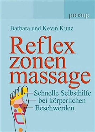Reflexzonenmassage. Schnelle Selbsthilfe bei körperlichen Beschwerden.: Kunz, Barbara/ Kunz, ...