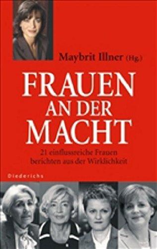 Frauen an der Macht. 21 einflussreiche Frauen berichten aus der Wirklichkeit. - Illner, Maybrit (Hrsg.)