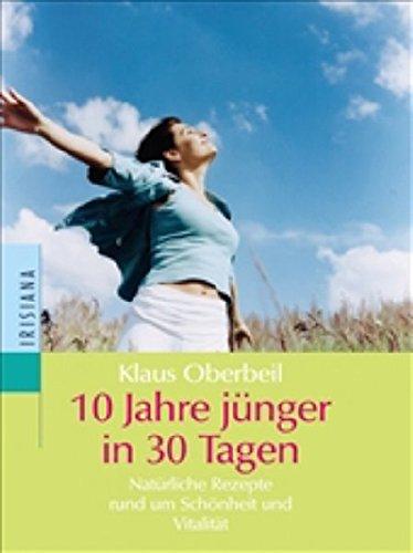 9783720526739: 10 Jahre jünger in 30 Tagen: Natürliche Rezepte rund um Schönheit und Vitalität