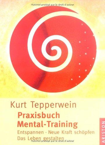 Praxisbuch Mental-Training: Kurt Tepperwein