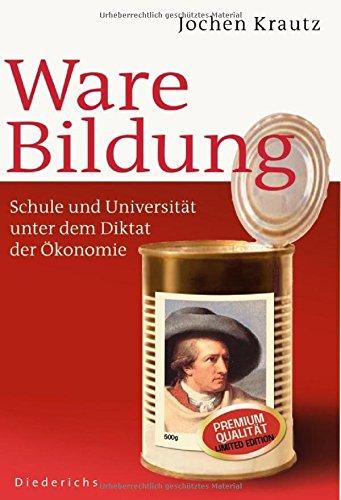 9783720530156: Ware Bildung: Schule und Universität unter dem Diktat der Ökonomie