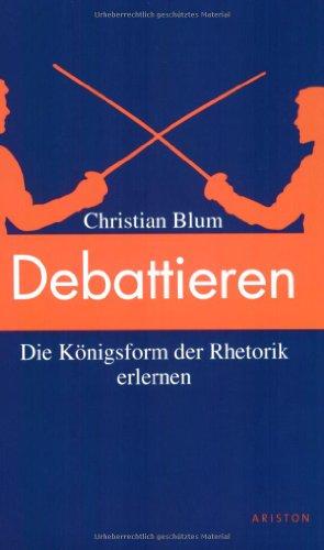 9783720540094: Debattieren. Die Königsform der Rhetorik erlernen.