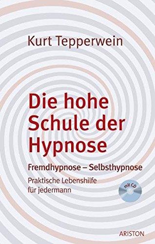 9783720540223: Die hohe Schule der Hypnose: Fremdhypnose - Selbsthypnose. Praktische Lebenshilfe f�r jedermann