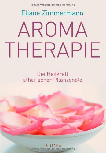9783720550369: Aromatherapie: Die Heilkraft ätherischer Pflanzenöle