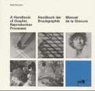 A handbook of graphic reproduction processes: A technical guide . . Handbuch der Druckgraphik. ...