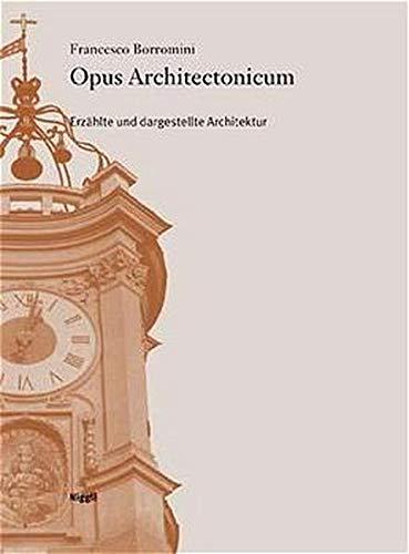 Opus architectonicum: Erzahlte und dargestellte Architektur : die Casa dei Filippini in Rom, im ...