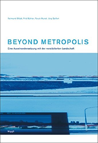 Beyond Metropolis: Eine Auseinandersetzung mit der verstädterten: Jörg Seifert, Faruk