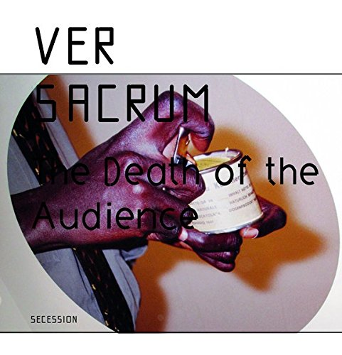 The Death of the Audience. Ver Sacrum