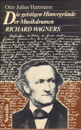 Die geistigen Hintergründe der Musikdramen Richard Wagners: Hartmann, Otto Julius
