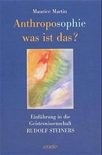 Anthroposophie, was ist das? Versuch einer Einführung in die Geisteswissenschaft: Martin, ...