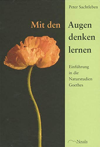 9783721406535: Mit den Augen denken lernen: Einführung in die Naturstudien Goethes