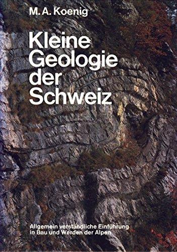 9783722562575: Kleine Geologie der Schweiz. Einführung in Bau und Werden der Alpen
