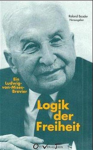9783722569178: Logik der Freiheit. Ein Ludwig-von- Mises- Brevier.