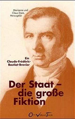 9783722569185: Der Staat die große Fiktion. Ein Claude-Frederic-Bastiat-Brevier.