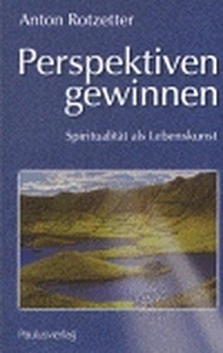 Perspektiven gewinnen: Spiritualität als Lebenskunst: Anton Rotzetter
