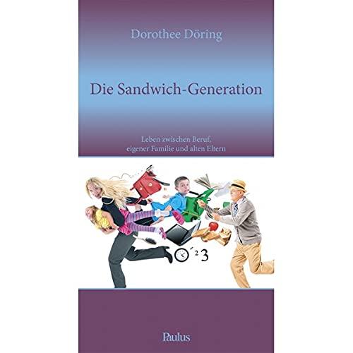 9783722808758: Die Sandwich-Generation: Leben zwischen Beruf, eigener Familie und alten Eltern