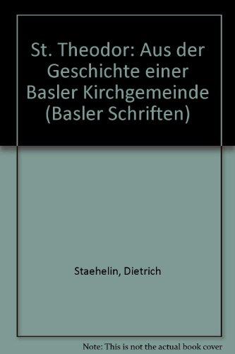 St. Theodor: Aus der Geschichte einer Basler: Staehelin, Dietrich