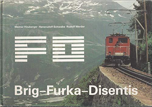 9783723003121: FO Brig--Furka--Disentis: Bau, Betrieb und Rollmaterial einer wichtigen Alpenbahn (German Edition)