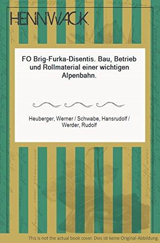 FO Brig--Furka--Disentis: Bau, Betrieb Und Rollmaterial Einer: Werner Heuberger, Hansrudolf