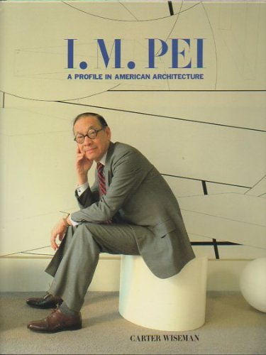 I.M.Pei. A Profile in American Architecture