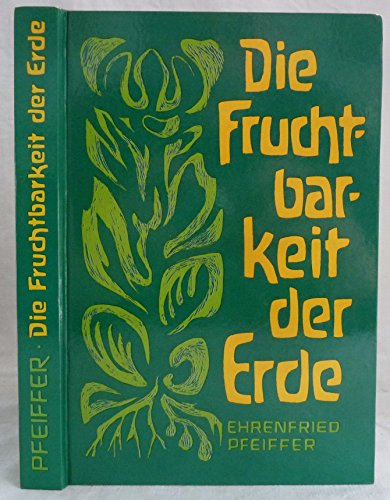 Die Fruchtbarkeit der Erde: Ihre Erhaltung und Erneuerung (German Edition) (3723501818) by Pfeiffer, Ehrenfried
