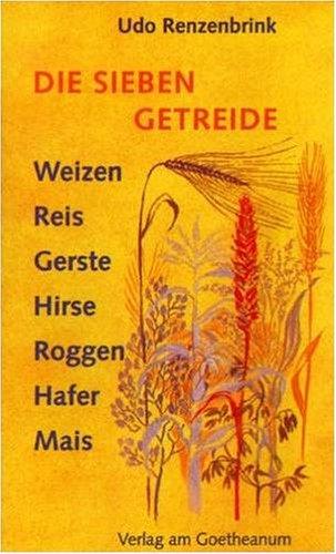 9783723503034: Die sieben Getreide. Nahrung für den Menschen