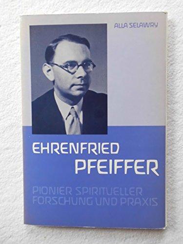 9783723504499: Ehrenfried Pfeiffer: Pionier spiritueller Forschung und Praxis : Begegnung und Briefwechsel : ein Beitrag zu seiner Biographie (Pioniere der Anthroposophie) (German Edition)
