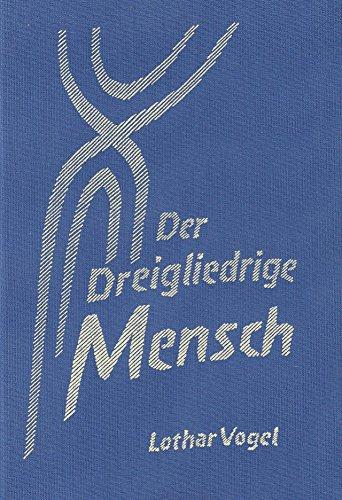 DER DREIGLIEDRIGE MENSCH Morphologische Grundlagen einer allgemeinen Menschenkunde: Vogel, Lothar