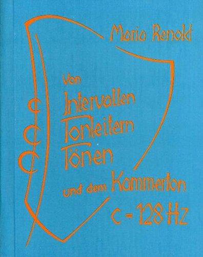 9783723505328: Von Intervallen, Tonleitern, T�nen und dem Kammerton c=128 Hertz
