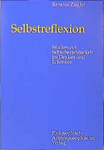 9783723508947: Selbstreflexion: Studien zur Selbstbeziehbarkeit im Denken und Erkennen