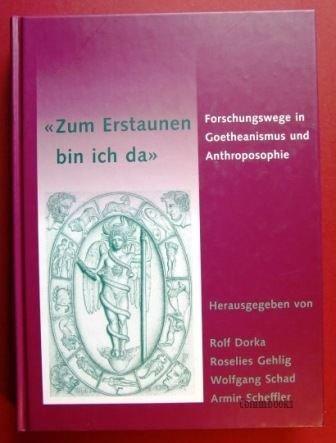 """Zum Erstaunen bin ich da"""" Forschungswege in Goetheanismus und Anthroposophie: Dorka, Rolf; ..."""