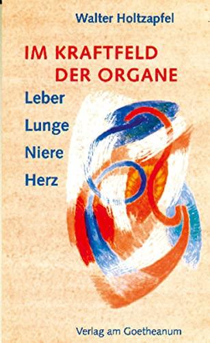 9783723511008: Im Kraftfeld der Organe: Leber, Lunge, Niere, Herz