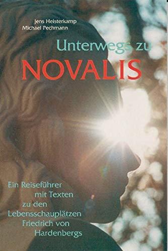 9783723511091: Unterwegs zu Novalis: Ein Reiseführer mit Texten zu den Lebensschauplätzen Friedrich von Hardenbergs