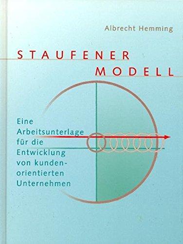 9783723511725: Staufener Modell: Eine Arbeitsunterlage für die Entwicklung von kundenorientierten Unternehmen
