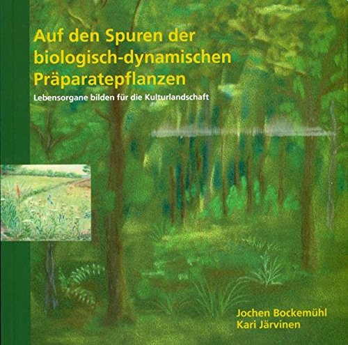 9783723512210: Auf den Spuren der biologisch-dynamischen Pr�paratepflanzen: Lebensorgane bilden f�r die Kulturlandschaft