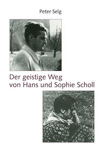 Selg, P: Der geistige Weg von Hans und Sophie Scholl - Selg, Peter