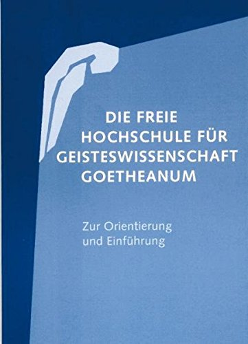 9783723513286: Die Freie Hochschule für Geisteswissenschaft Goetheanum: Zur Orientierung und Einführung