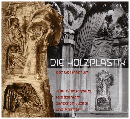Die Holzplastik des Goetheanum - Halle, Judith von / Wilkes, John