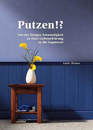 9783723514092: Putzen!?: Von der lästigen Notwendigkeit zu einer Liebeserklärung an die Gegenwart