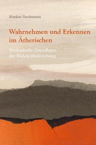 9783723514634: Wahrnehmen und Erkennen im Ätherischen: Methodische Grundlagen der Bildekräfteforschung