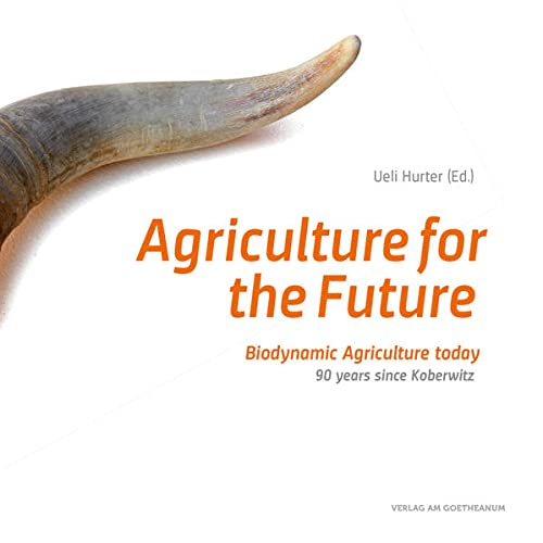 9783723515129: Agriculture for the future: Biodynamic agriculture today. 90 years since Koberwitz