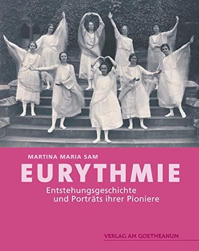 Eurythmie: Entstehungsgeschichte und Porträts ihrer Pioniere (Hardback): Martina Maria Sam