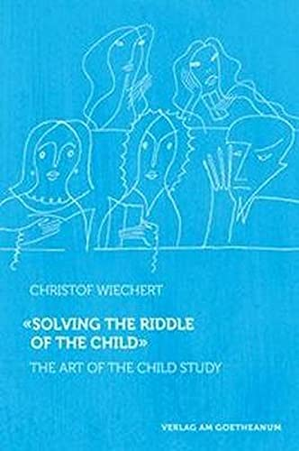 9783723515273: Solving the Riddle of the Child: The Art of Child Study