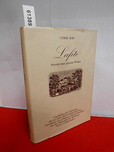 9783723900598: Lafite . Porträt eines großen Weines. Geschichte und Geheimnis des im Jahre 1855 erstklassifizierten Gewächses von Chateau Lafite-Rothschild, das den Weltruhm der Bordeaux-Weine mitbegründete.