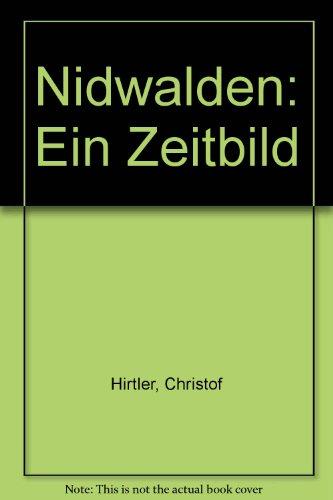 Nidwalden: Ein Zeitbild.: Christof Hirtler.
