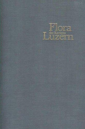 Flora des Kantons Luzern: Unter Berücksichtigung von: Naturforschende Gesellschaft Luzern